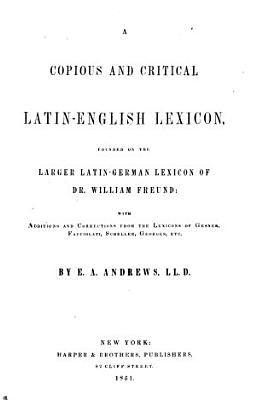 A Copious and Critical Latin English Lexicon PDF