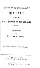 Johann Georg Zimmermann's Briefe an einige seiner Freunde in der Schweiz