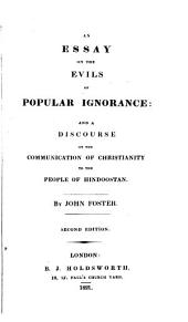 An Essay on the Evils of Popular Ignorance: and A Discourse on the Communication of Christianity to the Peole of Hindoostan: By John Foster