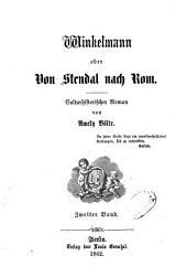 Winkelmann oder: Von Stendal nach Rom: culturhistor. Roman, Band 2