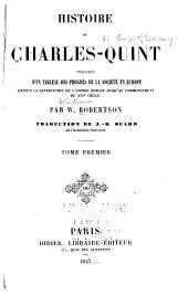 Histoire de Charles-Quint: précédée d'un tableau des progrès de la société e Europe, depuis la destruction de l'Empire romain jusqu'au commencement du XVIe siècle, Volume1