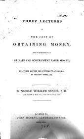 Three lectures on the cost of obtaining money, and on some effects of private and government paper money