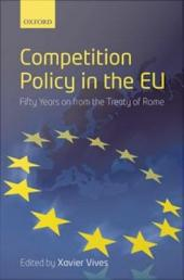 Competition Policy in the EU: Fifty Years on from the Treaty of Rome