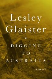 Digging to Australia: A Novel
