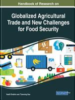 Handbook of Research on Globalized Agricultural Trade and New Challenges for Food Security PDF