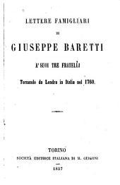 Lettere famigliari di Giuseppe Baretti a' suoi tre fratelli tornado da Londra in Italia nel 1760