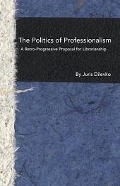 The Politics of Professionalism: A Retro-Progressive Proposal for Librarianship