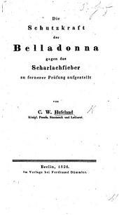 Die Schutzkraft der Belladonna gegen das Scharlachfieber, zu fernerer Prüfung aufgestellt