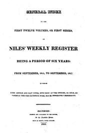 Niles' National Register: Containing Political, Historical, Geographical, Scientifical, Statistical, Economical, and Biographical Documents, Essays and Facts : Together with Notices of the Arts and Manufactures, and a Record of the Events of the Times, Volumes 1-12