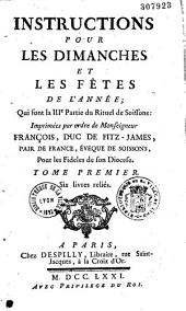 Instructions pour les dimanches et fêtes de l'année, qui font la 3e partie du Rituel de Soissons, imprimées par ordre de Mgr François, duc de Fitz-James, évêque de Soissons...