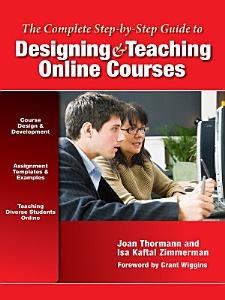 The Complete Step by Step Guide to Designing and Teaching Online Courses Book