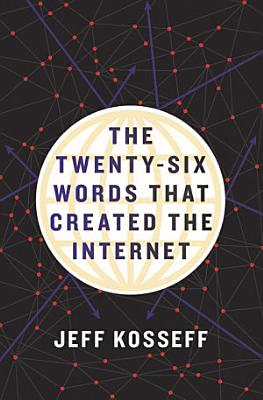 The Twenty Six Words That Created the Internet