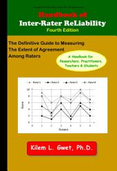 Handbook of Inter-Rater Reliability, 4th Edition: The Definitive Guide to Measuring The Extent of Agreement Among Raters