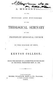 A Memento of the Donors and Founders of the Theological Seminary of the Protestant Episcopal Church in the Diocese of Ohio, and Kenyon College: Being the Report of a Committee of the Board of Trustees, Presented Sept. 27, 1860