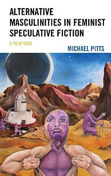Alternative Masculinities in Feminist Speculative Fiction PDF