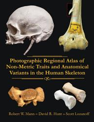 Photographic Regional Atlas Of Non Metric Traits And Anatomical Variants In The Human Skeleton Book PDF