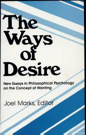 The Ways of Desire: New Essays in Philosophical Psychology on the Concept of Wanting