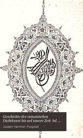 Geschichte der osmanischen dichtkunst bis auf unsere zeit: Band 4