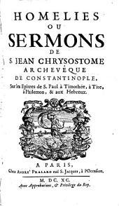 Homelies ou Sermons de S. Jean Chrysostome Sur les Epîtres de S. Paul à Timothée, à Tite, à Philémon et aux Hebreux