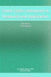 Clone Cells—Advances in Research and Application: 2012 Edition: ScholarlyPaper