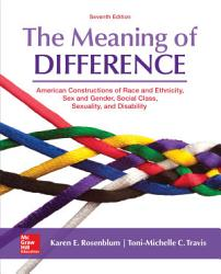 The Meaning Of Difference American Constructions Of Race Sex And Gender Social Class Sexual Orientation And Disability Book PDF