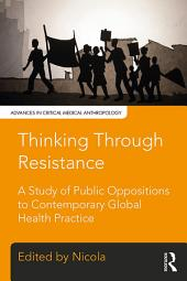 Thinking Through Resistance: A study of public oppositions to contemporary global health practice