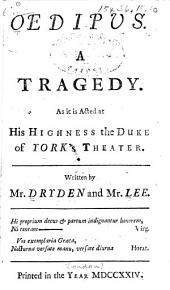 Oedipus: A Tragedy. As it is Acted at His Highness the Duke of York's Theater