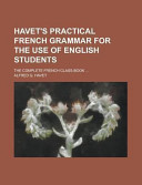 Havet s Practical French Grammar for the Use of English Students  the Complete French Class Book     PDF