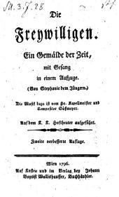 Die Freywilligen; Gemälde der Zeit mit Gesang in 1 Aufz. Die Musik von Süßmeyer. 2. verb. Autl