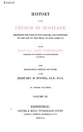 History of the Church of Scotland, beginning the year of our Lord 203, and continued to the end of the reign of King James VI: Volume 3