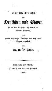 Der Weltkampf der Deutschen und Slaven seit dem Ende des fünften Jahrhunderts nach christlicher Zeitrechnung. Nach seinem Ursprunge, Verlaufe und nach seinen Folgen dargestellt