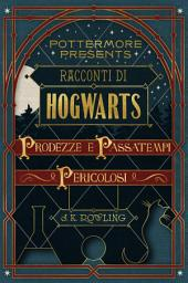 Racconti di Hogwarts: prodezze e passatempi pericolosi