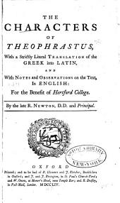 The Characters of Theophrastus: With a Strictly Literal Translation of the Greek Into Latin, and with Notes and Observations on the Text, in English: for the Benefit of Hertford College