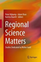 Regional Science Matters: Studies Dedicated to Walter Isard