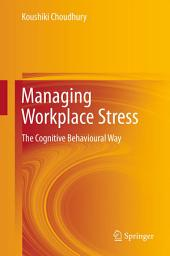 Managing Workplace Stress: The Cognitive Behavioural Way