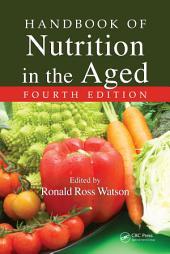 Handbook of Nutrition in the Aged, Fourth Edition: Edition 4