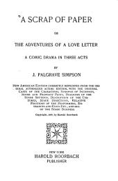 A Scrap of Paper; Or, The Adventures of a Love Letter: A Comic Drama in Three Acts