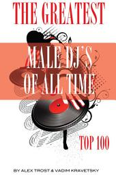 The Greatest Male DJs of All Time: Top 100