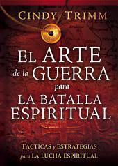 El Arte de la guerra para la batalla espiritual: Tácticas y estrategias para la lucha espiritual