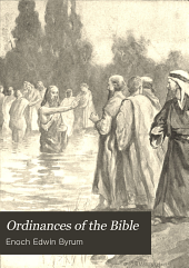 Ordinances of the Bible: Showing the Ordinances that Have Been Abolished, and Those Still in Vogue