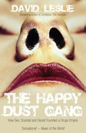The Happy Dust Gang: How Sex, Scandal and Deceit Founded a Drugs Empire