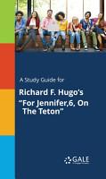 A Study Guide for Richard F  Hugo s  For Jennifer 6  On The Teton  PDF
