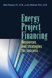 Energy Project Financing: Resources and Strategies for Success