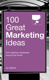 100 Great Marketing Ideas: From leading companies around the world