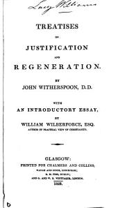 Treatises on justification and regeneration. With an intr. essay, by W. Wilberforce