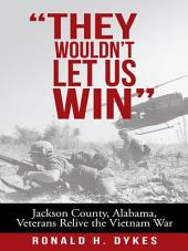 """They Wouldn't Let Us Win"": Jackson County, Alabama, Veterans Relive the Vietnam War"