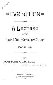 Evolution: A Lecture Read Before the Nineteenth Century Club, in the City of New York, May 25, 1886