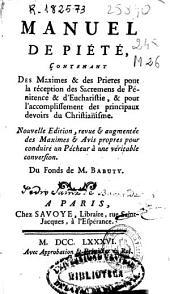 Manuel de piétè: contenant des maximes & des prieres pour la réception des sacramens de pénitence & d'eucharistie ...