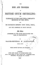 The Rise and Progress of British Opium Smuggling: The Illegality of the East India Company's Monopoly of the Drug, and Its Injurious Effects Upon India, China, and the Commerce of Great Britain. Five Letters Addressed to the Earl of Shaftesbury