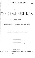 Carey s Record of the Great Rebellion  A carefully compiled chronological history of the war  etc PDF